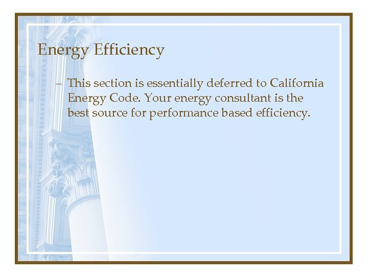Energy Efficiency – This section is essentially deferred to California Energy Code. Your energy