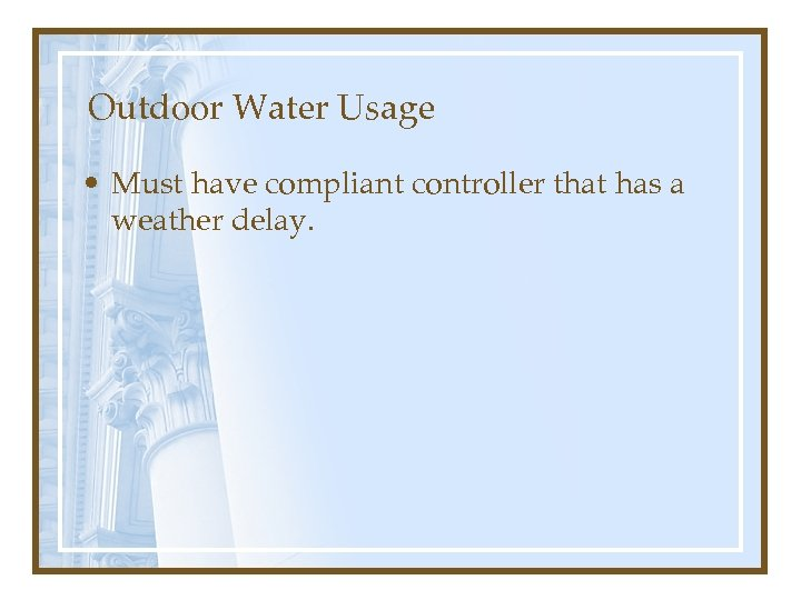 Outdoor Water Usage • Must have compliant controller that has a weather delay.