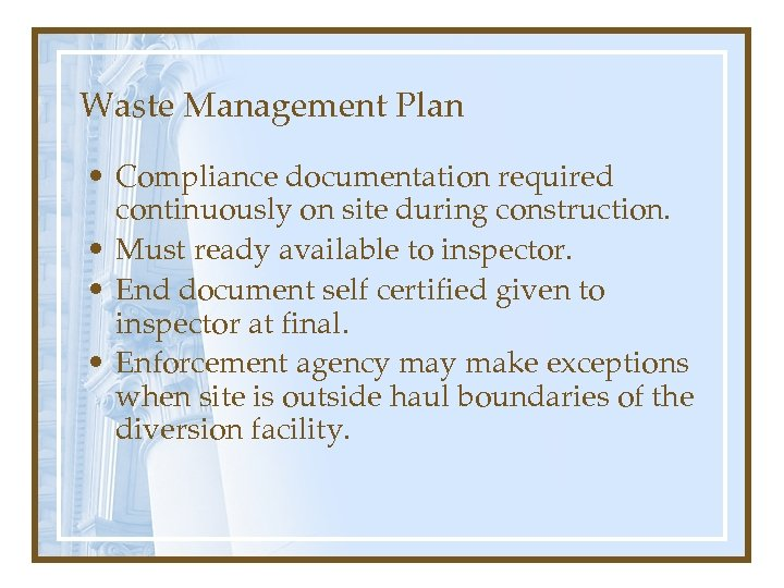 Waste Management Plan • Compliance documentation required continuously on site during construction. • Must