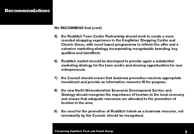 Recommendations We RECOMMEND that (cont) 5) the Redditch Town Centre Partnership should work to