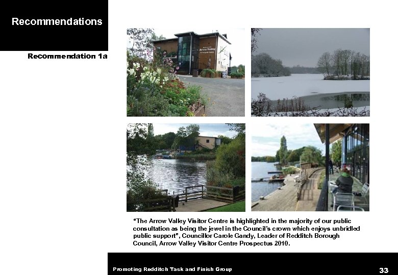 """Recommendations Recommendation 1 a """"The Arrow Valley Visitor Centre is highlighted in the majority"""