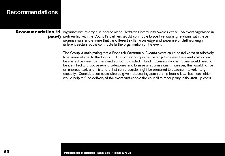 Recommendations Recommendation 11 organisations to organise and deliver a Redditch Community Awards event. An