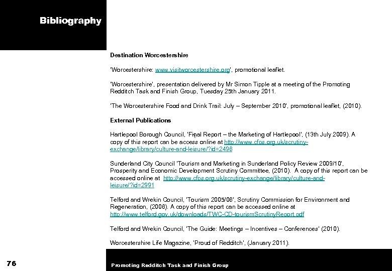 Bibliography Destination Worcestershire 'Worcestershire: www. visitworcestershire. org', promotional leaflet. 'Worcestershire', presentation delivered by Mr