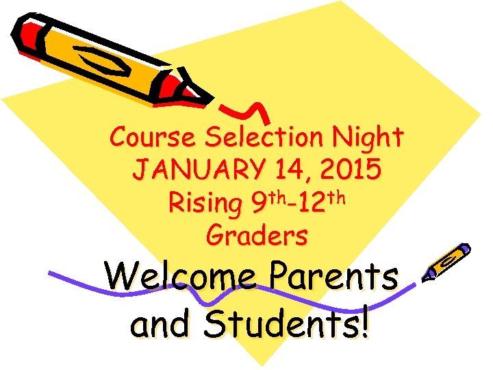 Course Selection Night JANUARY 14, 2015 Rising 9 th-12 th Graders Welcome Parents and