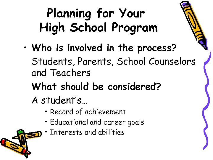 Planning for Your High School Program • Who is involved in the process? Students,