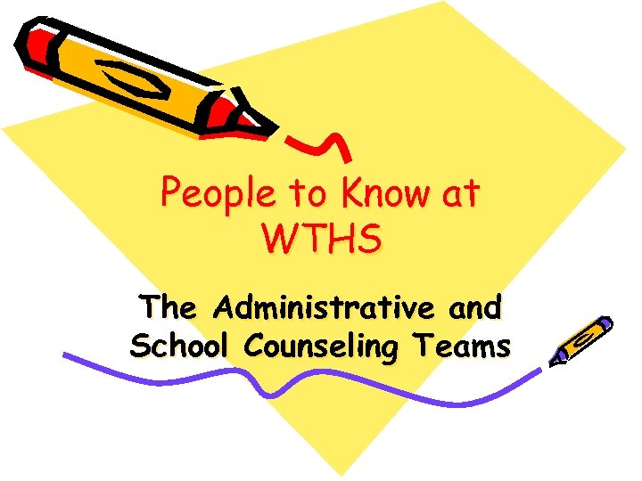 People to Know at WTHS The Administrative and School Counseling Teams