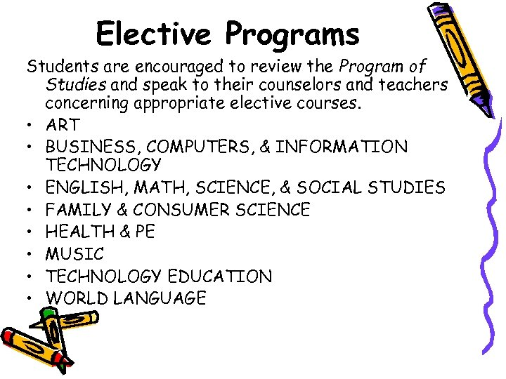 Elective Programs Students are encouraged to review the Program of Studies and speak to