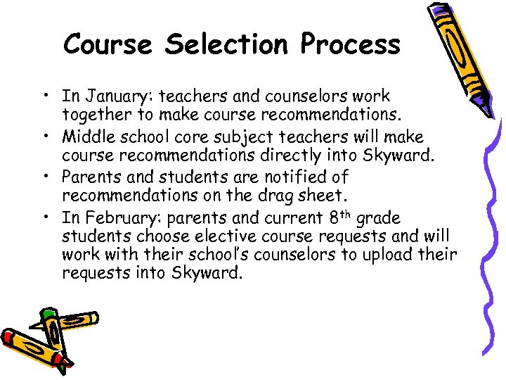 Course Selection Process • In January: teachers and counselors work together to make course