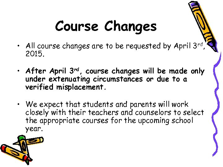 Course Changes • All course changes are to be requested by April 3 rd,