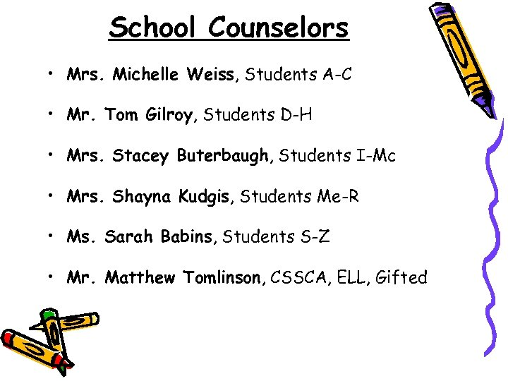 School Counselors • Mrs. Michelle Weiss, Students A-C • Mr. Tom Gilroy, Students D-H