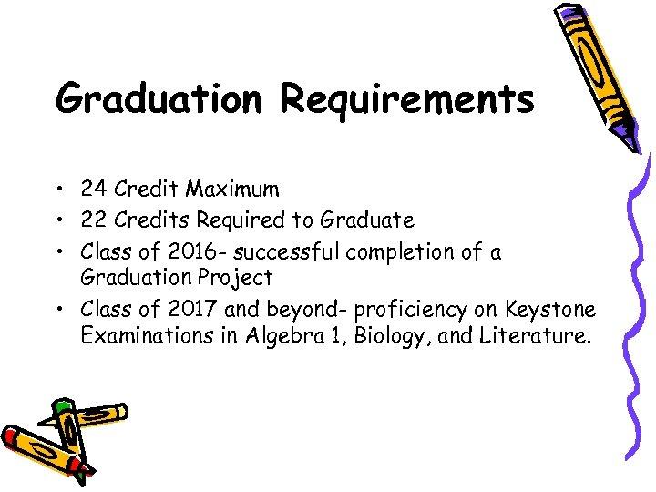 Graduation Requirements • 24 Credit Maximum • 22 Credits Required to Graduate • Class