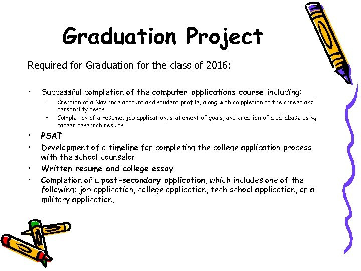 Graduation Project Required for Graduation for the class of 2016: • Successful completion of