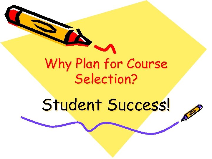 Why Plan for Course Selection? Student Success!