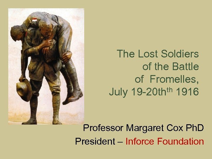 The Lost Soldiers of the Battle of Fromelles, July 19 -20 thth 1916 Professor