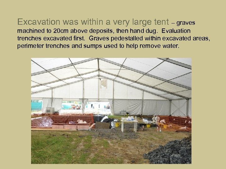Excavation was within a very large tent – graves machined to 20 cm above