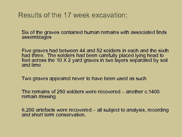 Results of the 17 week excavation: • • • Six of the graves contained
