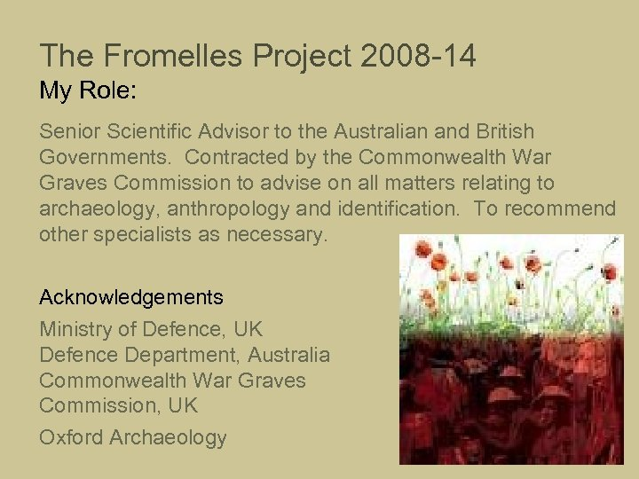 The Fromelles Project 2008 -14 My Role: Senior Scientific Advisor to the Australian and