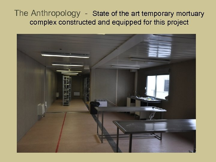 The Anthropology - State of the art temporary mortuary complex constructed and equipped for