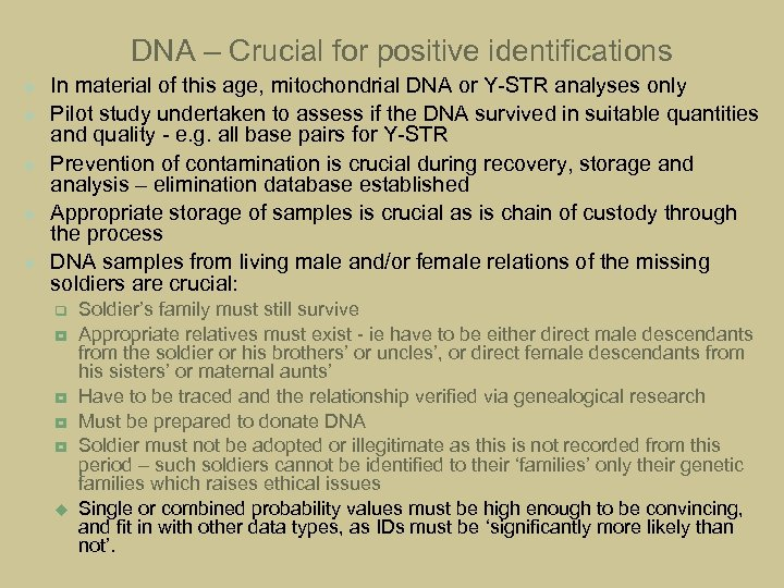 DNA – Crucial for positive identifications u u u In material of this age,
