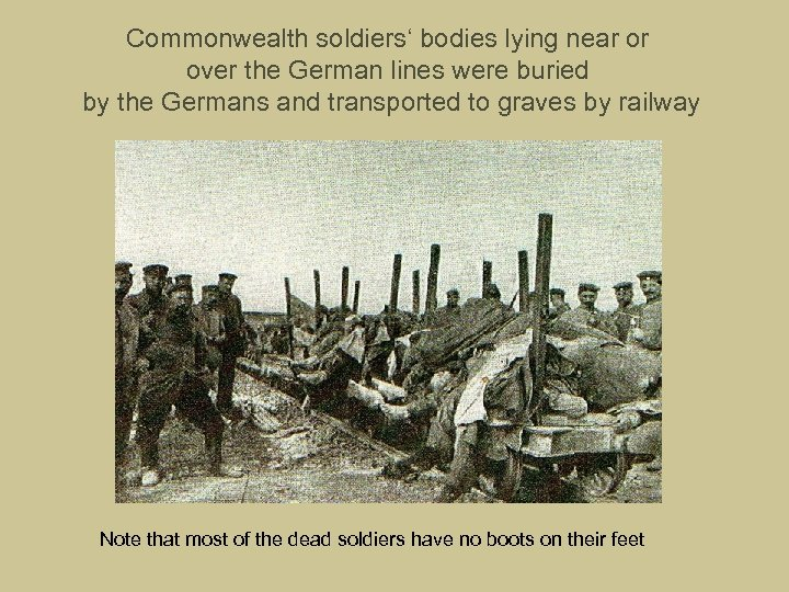 Commonwealth soldiers' bodies lying near or over the German lines were buried by the
