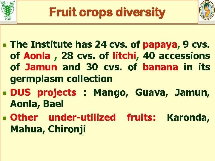Fruit crops diversity n n n The Institute has 24 cvs. of papaya, 9
