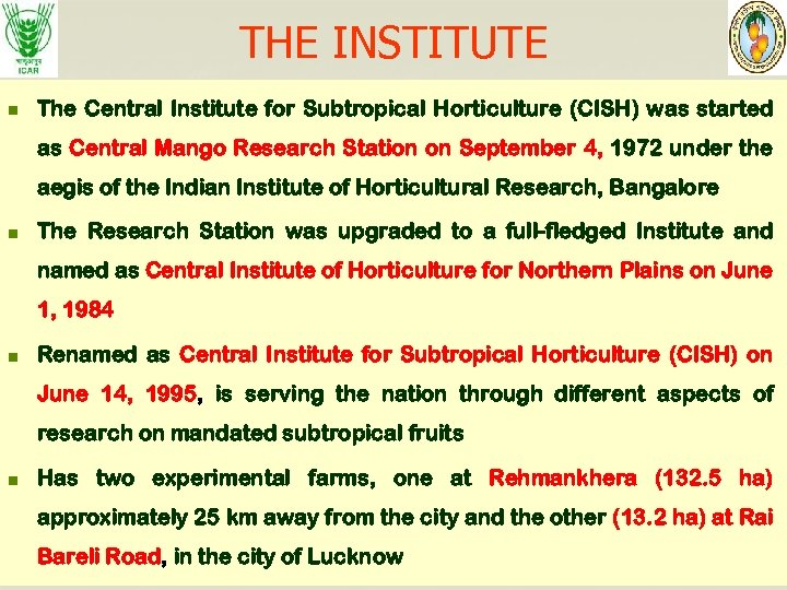 THE INSTITUTE n The Central Institute for Subtropical Horticulture (CISH) was started as Central