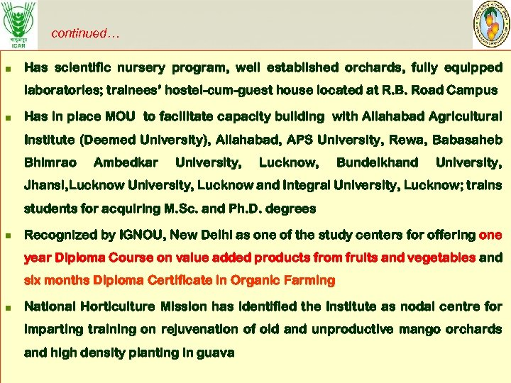 continued… n Has scientific nursery program, well established orchards, fully equipped laboratories; trainees' hostel-cum-guest