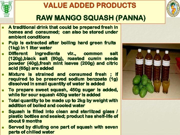 VALUE ADDED PRODUCTS RAW MANGO SQUASH (PANNA) n n n n A traditional drink