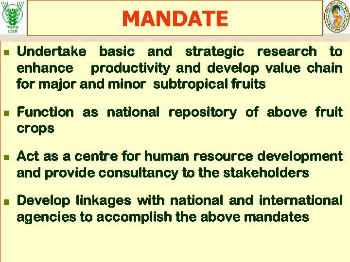 MANDATE n n Undertake basic and strategic research to enhance productivity and develop value