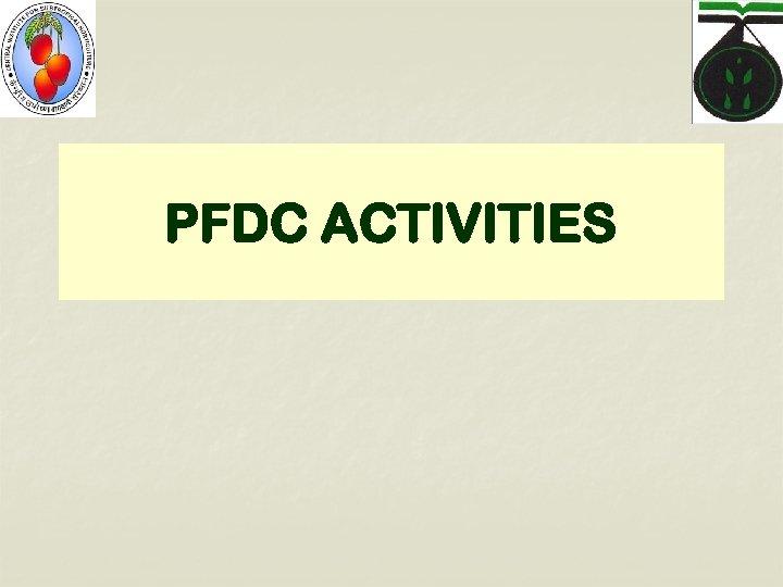 PFDC ACTIVITIES