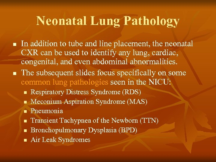 Neonatal Lung Pathology n n In addition to tube and line placement, the neonatal