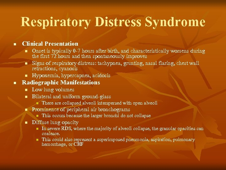 Respiratory Distress Syndrome n Clinical Presentation n n Onset is typically 0 -7 hours