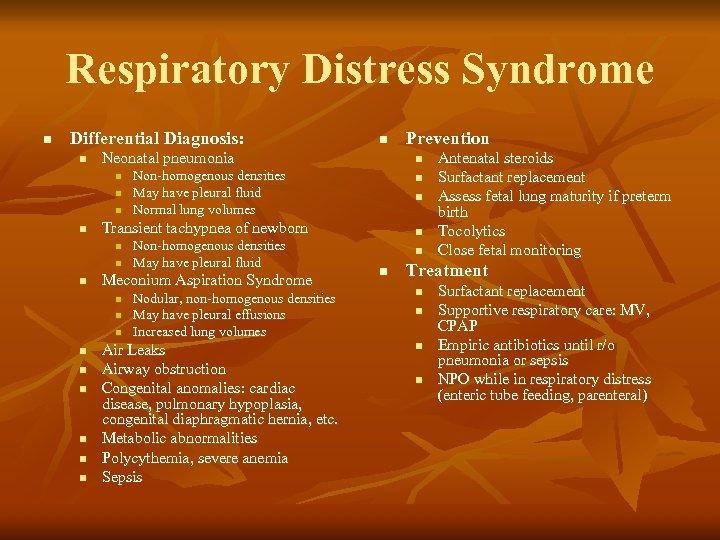 Respiratory Distress Syndrome n Differential Diagnosis: n Neonatal pneumonia n n n Meconium Aspiration