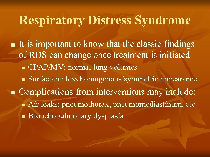 Respiratory Distress Syndrome n It is important to know that the classic findings of