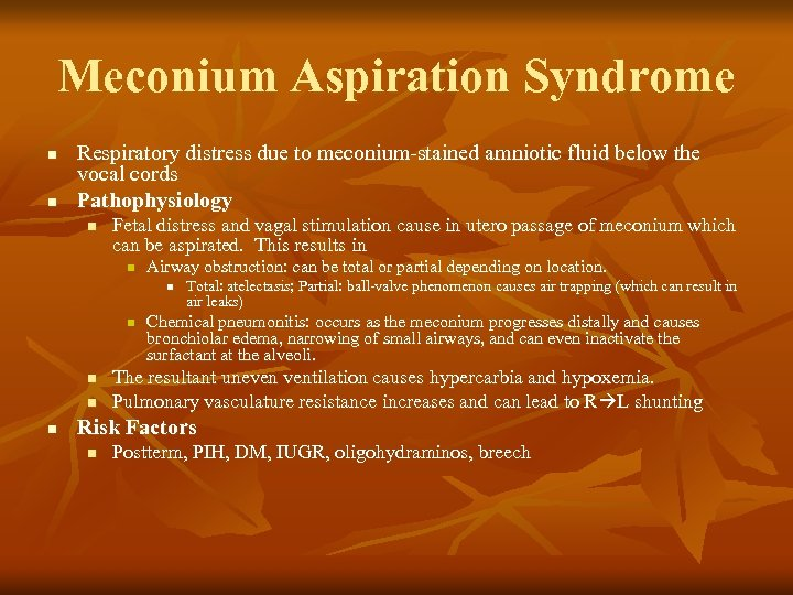 Meconium Aspiration Syndrome n n Respiratory distress due to meconium-stained amniotic fluid below the