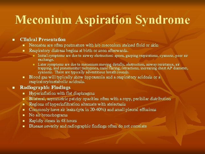Meconium Aspiration Syndrome n Clinical Presentation n n Neonates are often postmature with h/o