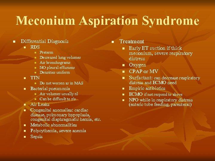 Meconium Aspiration Syndrome n Differential Diagnosis n RDS n n n TTN n n