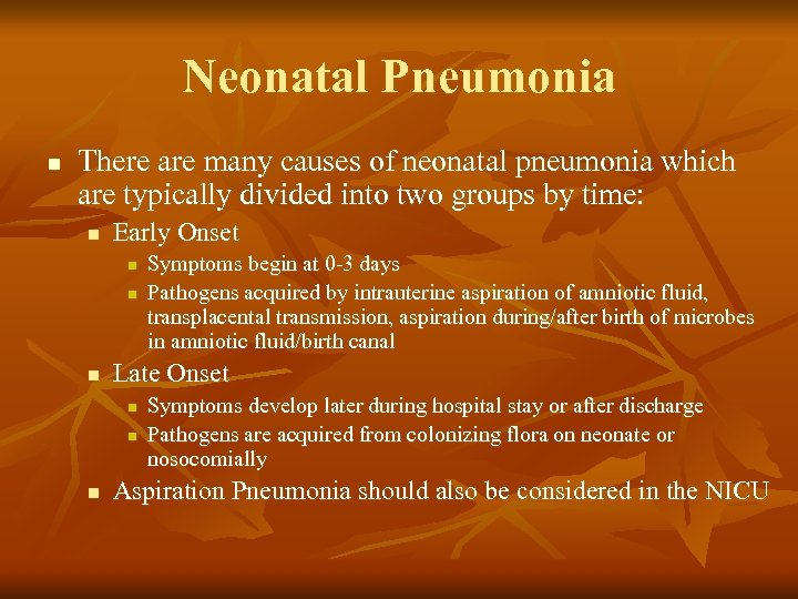 Neonatal Pneumonia n There are many causes of neonatal pneumonia which are typically divided