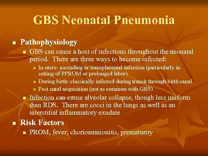 GBS Neonatal Pneumonia n Pathophysiology n GBS can cause a host of infections throughout