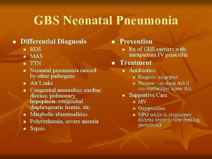 GBS Neonatal Pneumonia n Differential Diagnosis n n n n n RDS MAS TTN