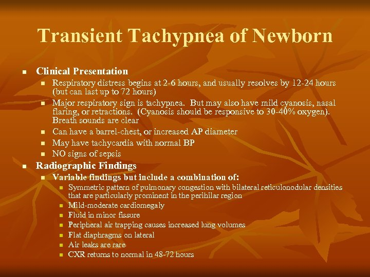 Transient Tachypnea of Newborn n Clinical Presentation n n n Respiratory distress begins at