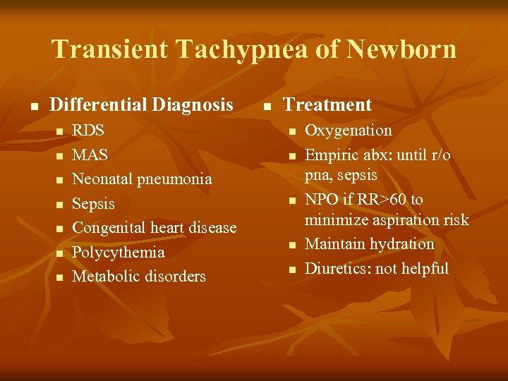 Transient Tachypnea of Newborn n Differential Diagnosis n n n n RDS MAS Neonatal