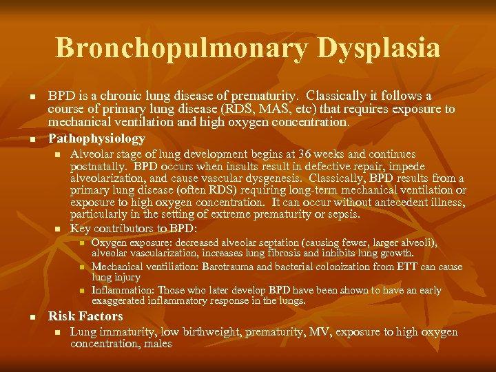 Bronchopulmonary Dysplasia n n BPD is a chronic lung disease of prematurity. Classically it