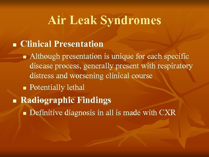 Air Leak Syndromes n Clinical Presentation n Although presentation is unique for each specific