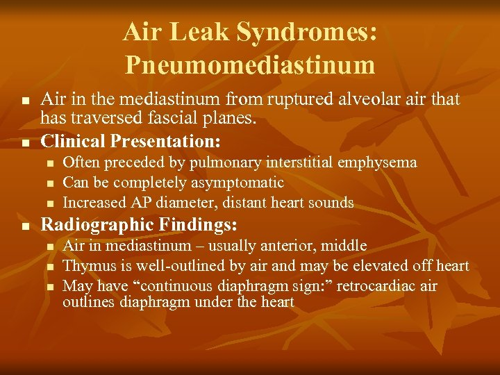 Air Leak Syndromes: Pneumomediastinum n n Air in the mediastinum from ruptured alveolar air