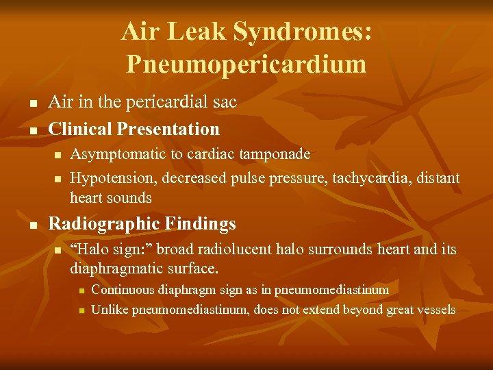 Air Leak Syndromes: Pneumopericardium n n Air in the pericardial sac Clinical Presentation n