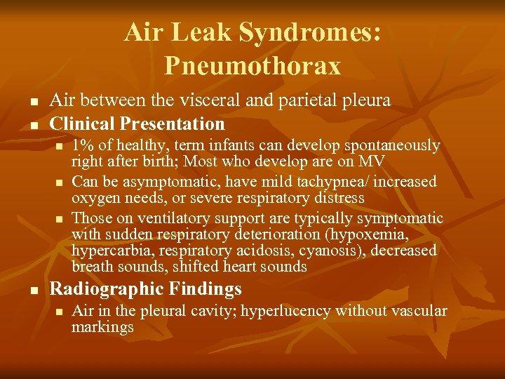 Air Leak Syndromes: Pneumothorax n n Air between the visceral and parietal pleura Clinical