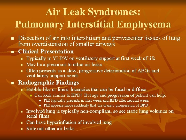 Air Leak Syndromes: Pulmonary Interstitial Emphysema n n Dissection of air into interstitium and