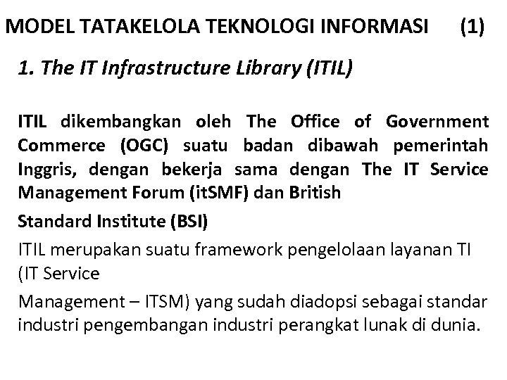MODEL TATAKELOLA TEKNOLOGI INFORMASI (1) 1. The IT Infrastructure Library (ITIL) ITIL dikembangkan oleh