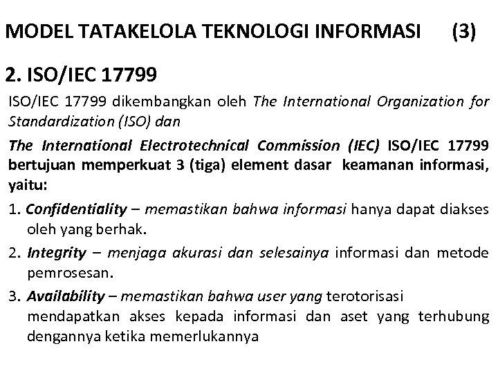 MODEL TATAKELOLA TEKNOLOGI INFORMASI (3) 2. ISO/IEC 17799 dikembangkan oleh The International Organization for